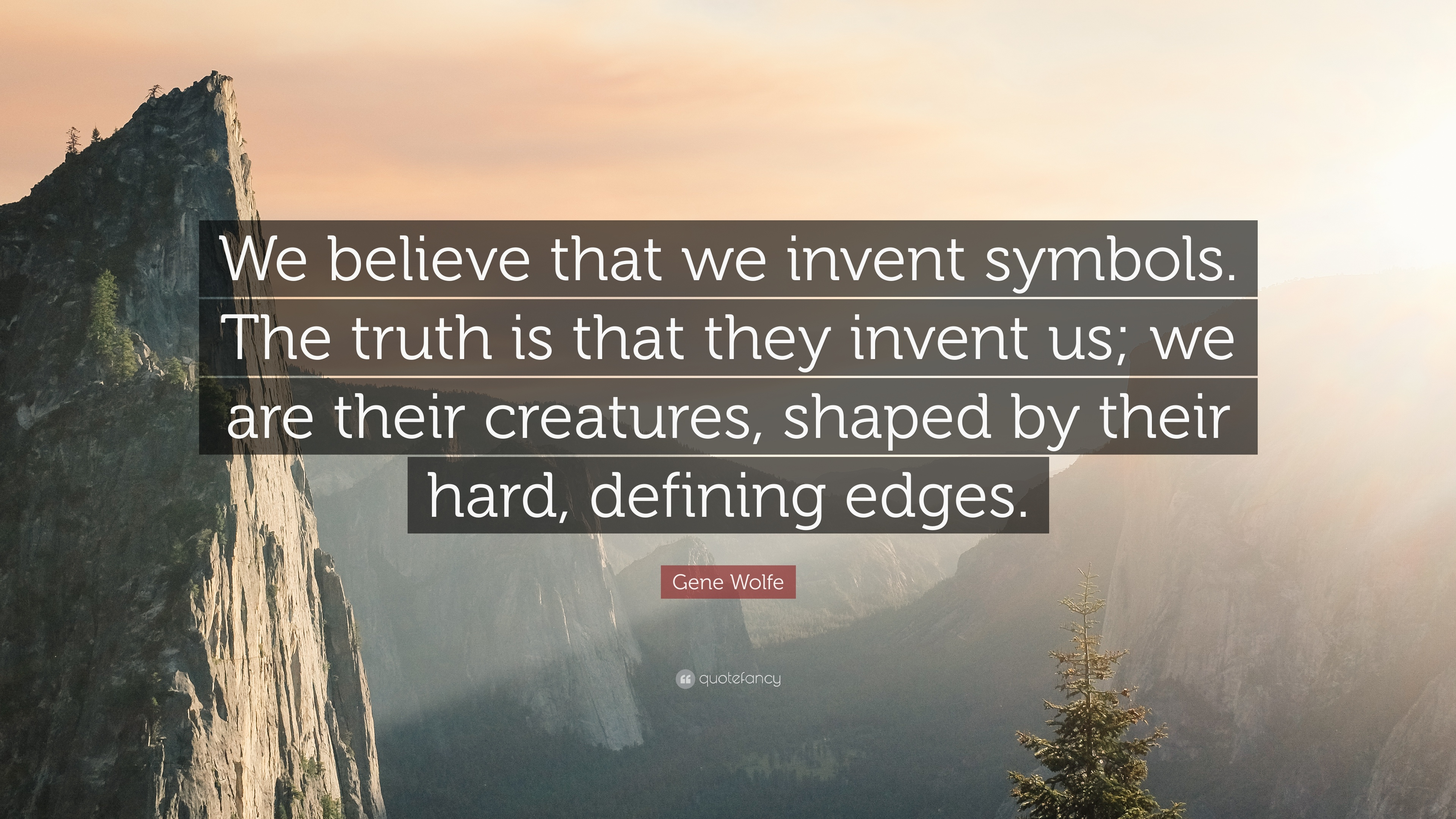 1138897-Gene-Wolfe-Quote-We-believe-that-we-invent-symbols-The-truth-is.jpg